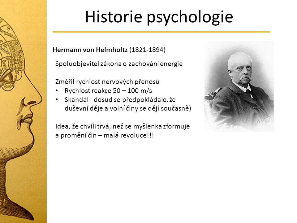 Historie psychologie Hermann von Helmholtz (1821-1894) Spoluobjevitel zákona o zachování energie Změřil rychlost nervových přenosů Rychlost reakce 50