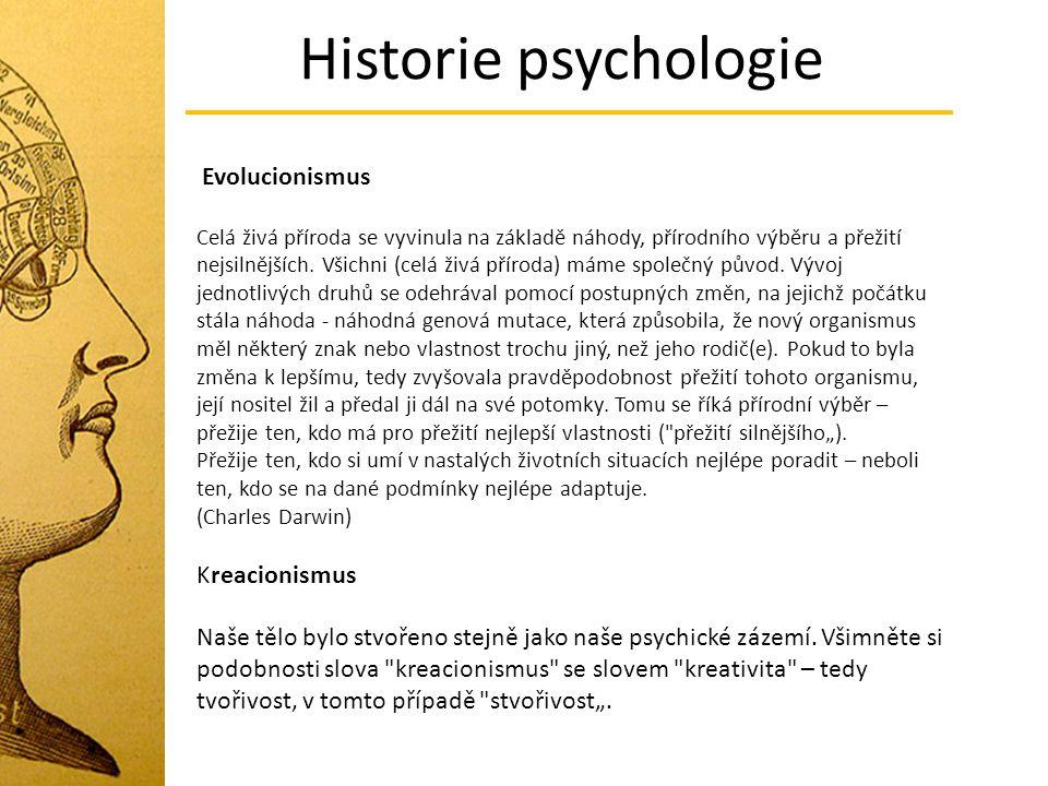 Historie psychologie Evolucionismus Celá živá příroda se vyvinula na základě náhody, přírodního výběru a přežití nejsilnějších. Všichni (celá živá pří