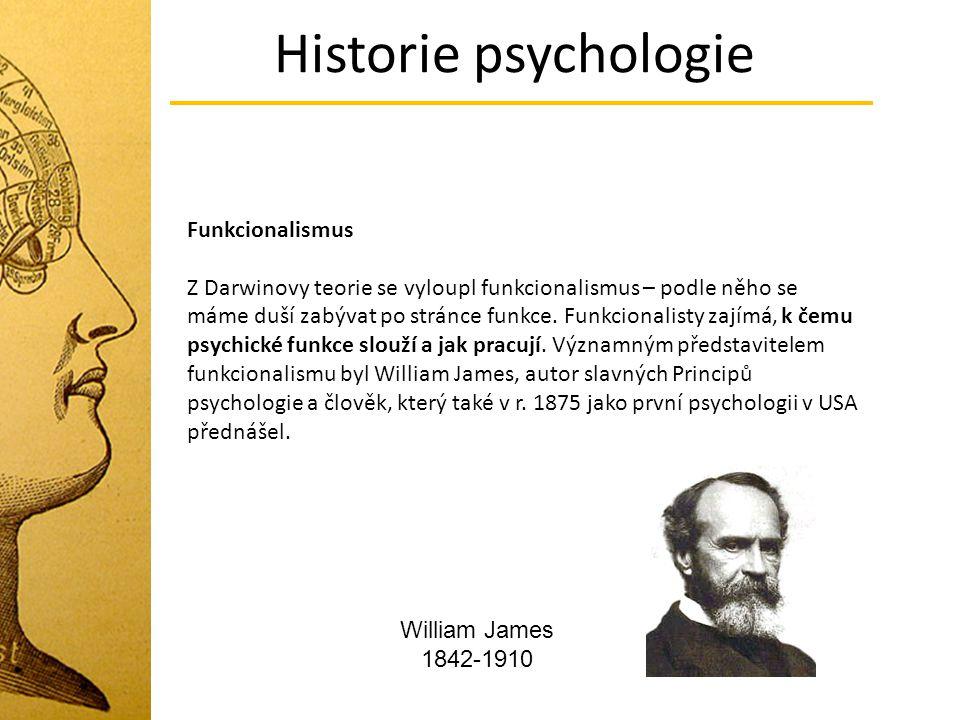 Historie psychologie Funkcionalismus Z Darwinovy teorie se vyloupl funkcionalismus – podle něho se máme duší zabývat po stránce funkce. Funkcionalisty