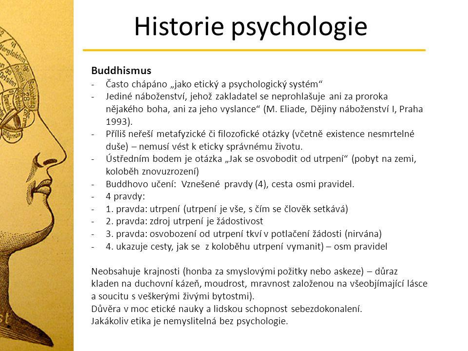 """Historie psychologie Buddhismus -Často chápáno """"jako etický a psychologický systém"""" -Jediné náboženství, jehož zakladatel se neprohlašuje ani za proro"""