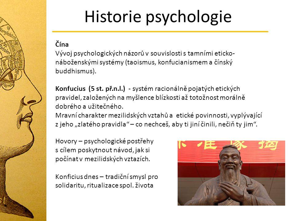 Historie psychologie Čína Vývoj psychologických názorů v souvislosti s tamními eticko- náboženskými systémy (taoismus, konfucianismem a čínský buddhis