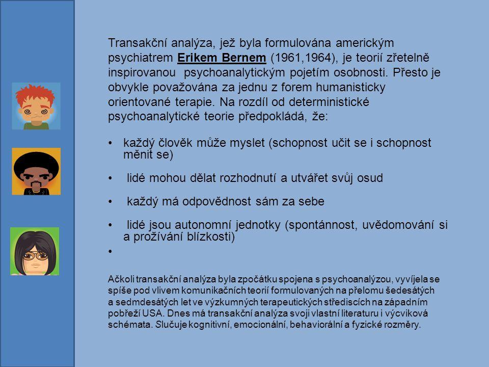 Transakční analýza, jež byla formulována americkým psychiatrem Erikem Bernem (1961,1964), je teorií zřetelně inspirovanou psychoanalytickým pojetím os