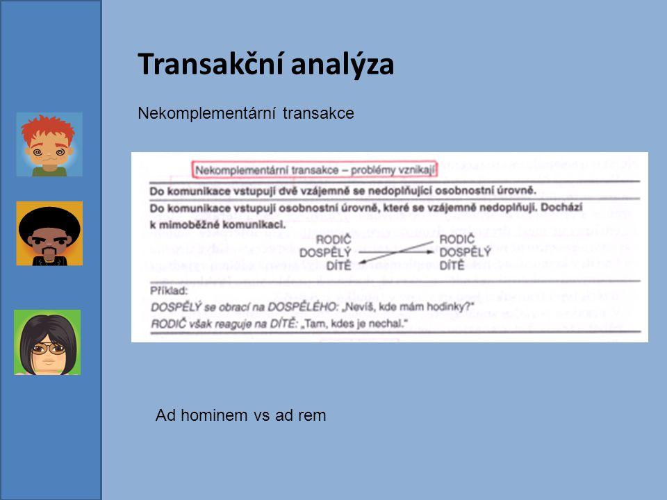 Transakční analýza Nekomplementární transakce Ad hominem vs ad rem