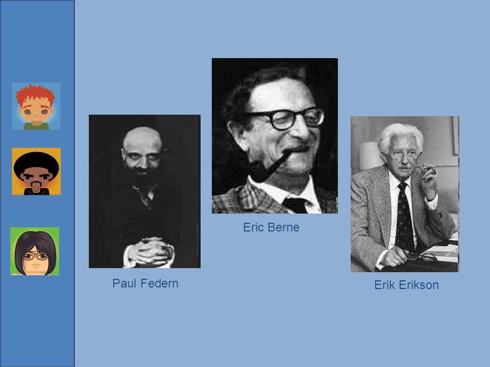 Eric Berne Paul Federn Erik Erikson