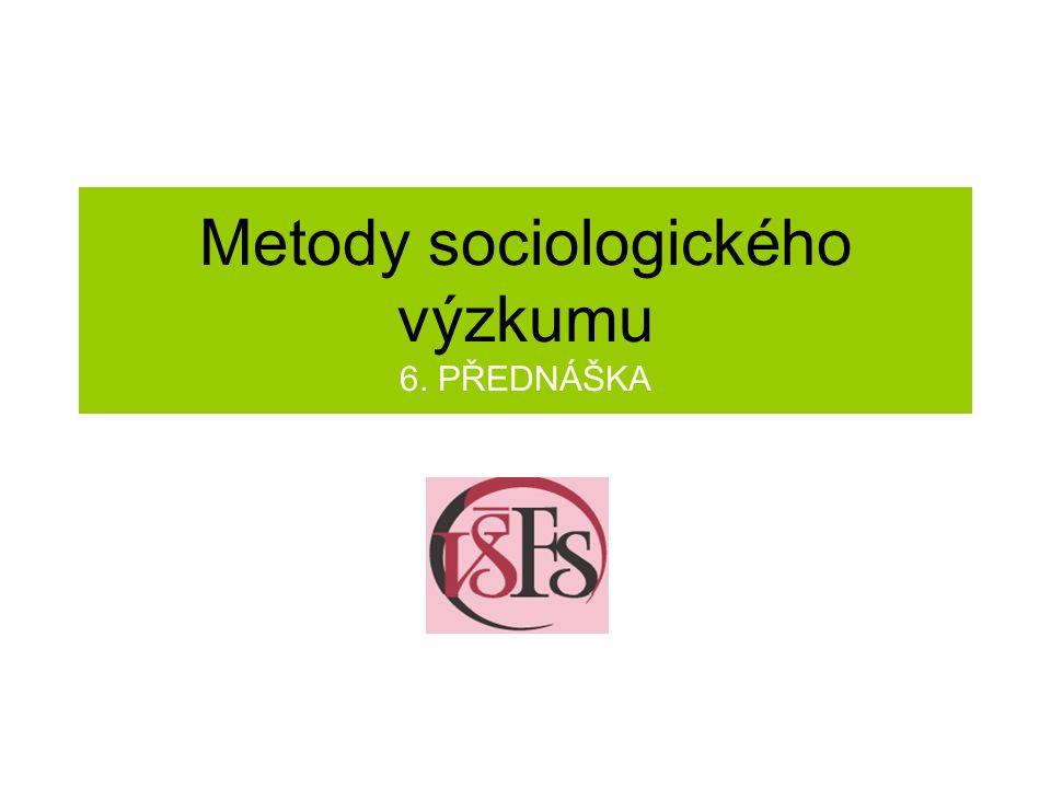 Metody sociologického výzkumu 6. PŘEDNÁŠKA
