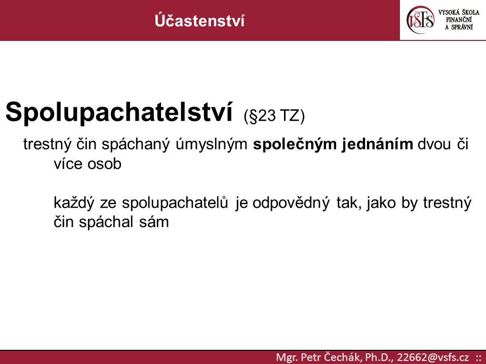 Mgr. Petr Čechák, Ph.D., 22662@vsfs.cz :: Účastenství Spolupachatelství (§23 TZ) trestný čin spáchaný úmyslným společným jednáním dvou či více osob ka