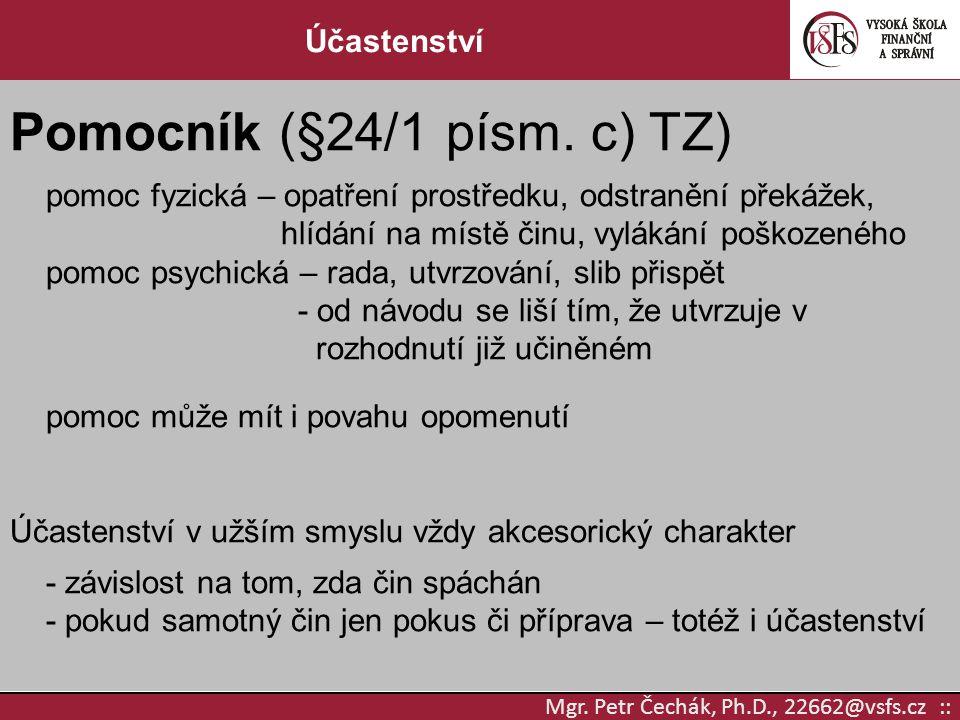 Mgr. Petr Čechák, Ph.D., 22662@vsfs.cz :: Účastenství Pomocník (§24/1 písm. c) TZ) pomoc fyzická – opatření prostředku, odstranění překážek, hlídání n