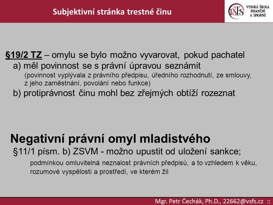 Mgr. Petr Čechák, Ph.D., 22662@vsfs.cz :: Subjektivní stránka trestné činu §19/2 TZ – omylu se bylo možno vyvarovat, pokud pachatel a) měl povinnost s