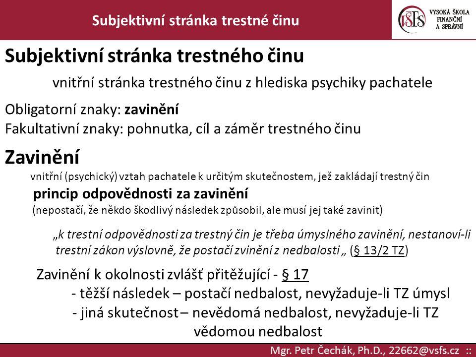 Mgr. Petr Čechák, Ph.D., 22662@vsfs.cz :: Subjektivní stránka trestné činu Subjektivní stránka trestného činu vnitřní stránka trestného činu z hledisk