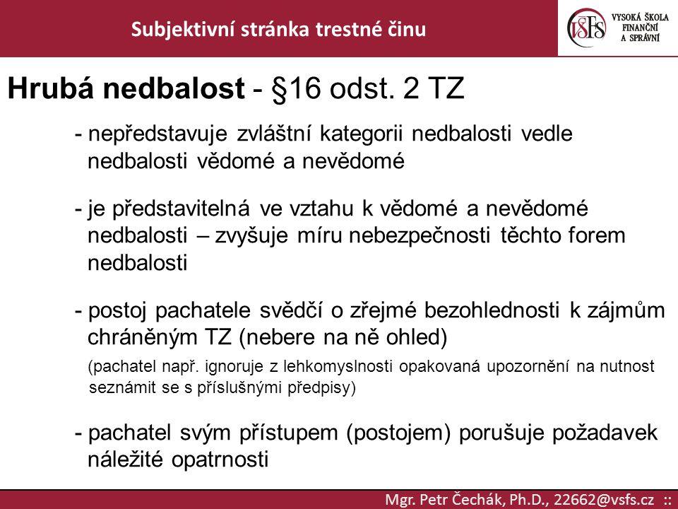 Mgr. Petr Čechák, Ph.D., 22662@vsfs.cz :: Subjektivní stránka trestné činu Hrubá nedbalost - §16 odst. 2 TZ - nepředstavuje zvláštní kategorii nedbalo