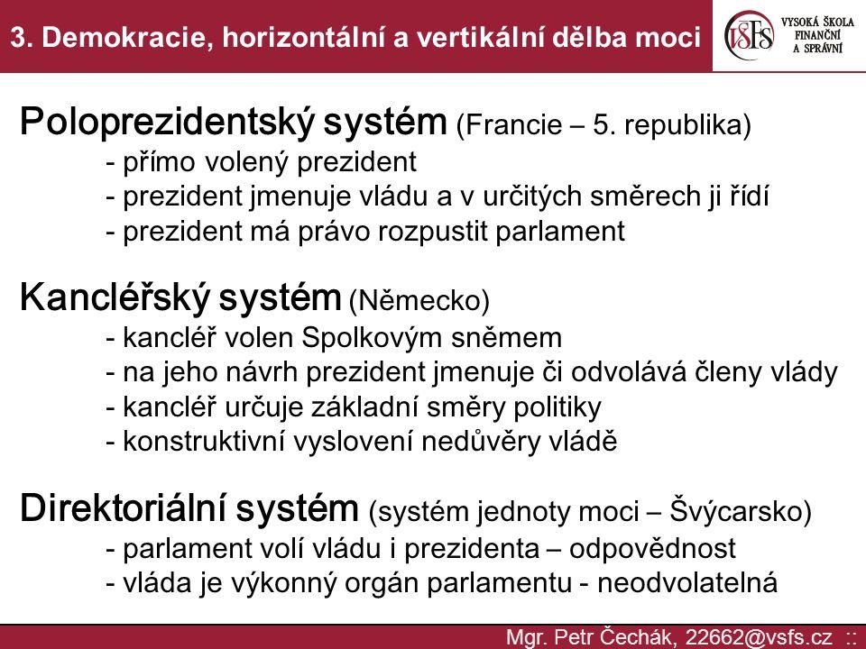 Mgr. Petr Čechák, 22662@vsfs.cz :: 3. Demokracie, horizontální a vertikální dělba moci Poloprezidentský systém (Francie – 5. republika) - přímo volený