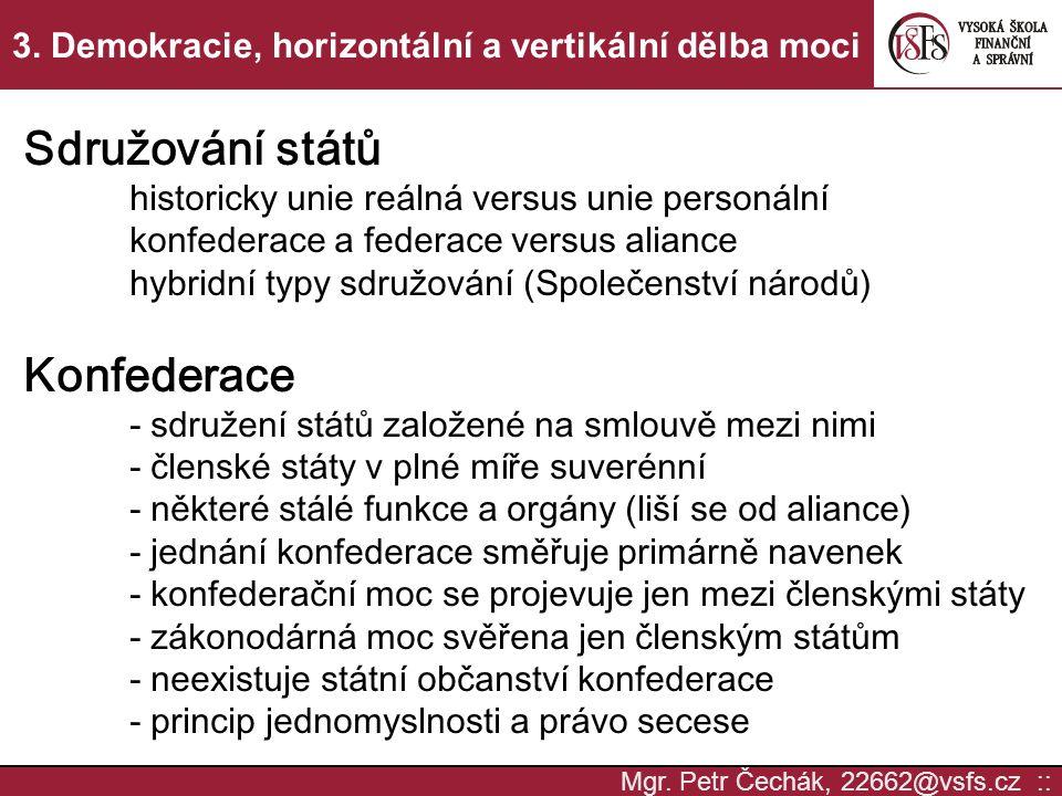 Mgr. Petr Čechák, 22662@vsfs.cz :: 3. Demokracie, horizontální a vertikální dělba moci Sdružování států historicky unie reálná versus unie personální