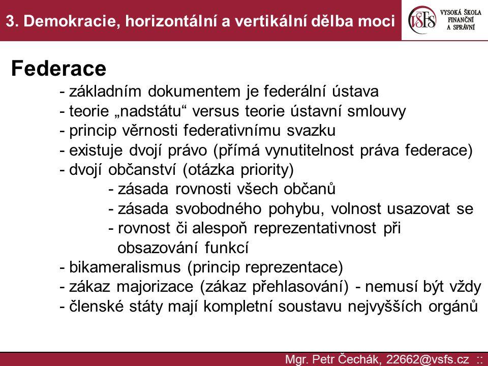 """Mgr. Petr Čechák, 22662@vsfs.cz :: 3. Demokracie, horizontální a vertikální dělba moci Federace - základním dokumentem je federální ústava - teorie """"n"""