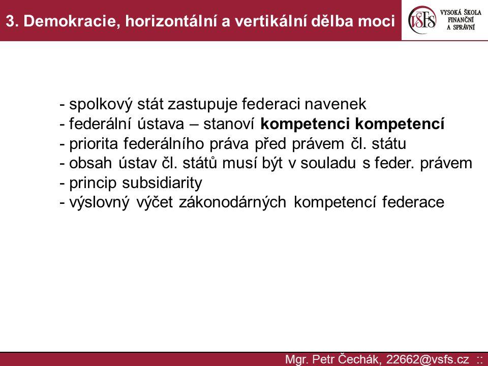Mgr. Petr Čechák, 22662@vsfs.cz :: 3. Demokracie, horizontální a vertikální dělba moci - spolkový stát zastupuje federaci navenek - federální ústava –