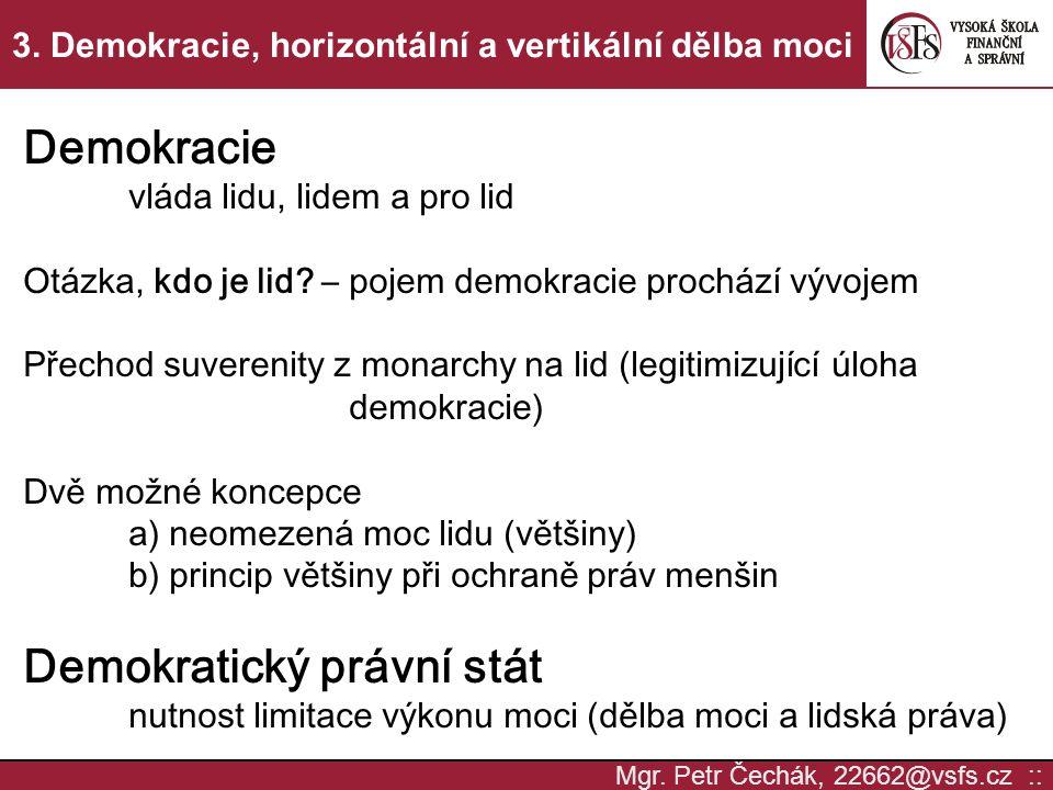 Mgr. Petr Čechák, 22662@vsfs.cz :: 3. Demokracie, horizontální a vertikální dělba moci Demokracie vláda lidu, lidem a pro lid Otázka, kdo je lid? – po
