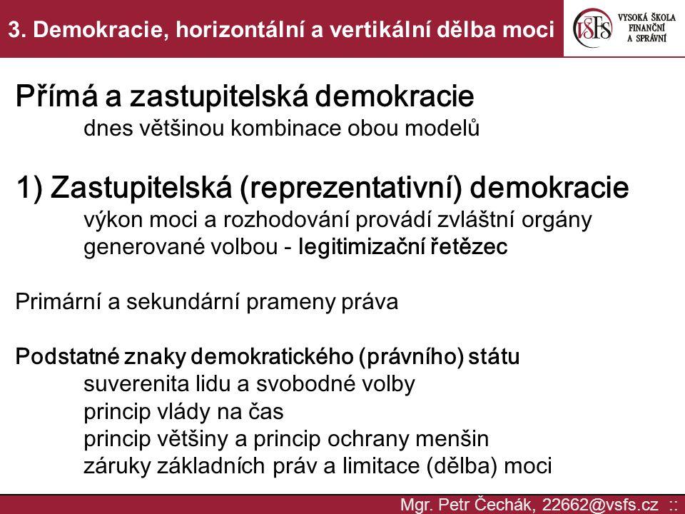 Mgr. Petr Čechák, 22662@vsfs.cz :: 3. Demokracie, horizontální a vertikální dělba moci Přímá a zastupitelská demokracie dnes většinou kombinace obou m