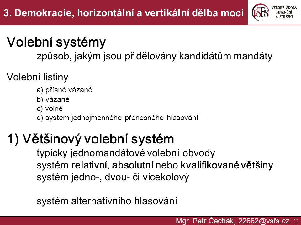 Mgr. Petr Čechák, 22662@vsfs.cz :: 3. Demokracie, horizontální a vertikální dělba moci Volební systémy způsob, jakým jsou přidělovány kandidátům mandá
