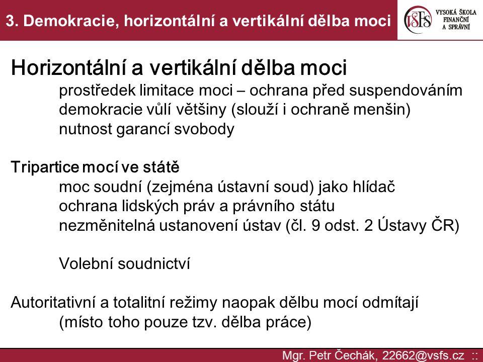 Mgr. Petr Čechák, 22662@vsfs.cz :: 3. Demokracie, horizontální a vertikální dělba moci Horizontální a vertikální dělba moci prostředek limitace moci –