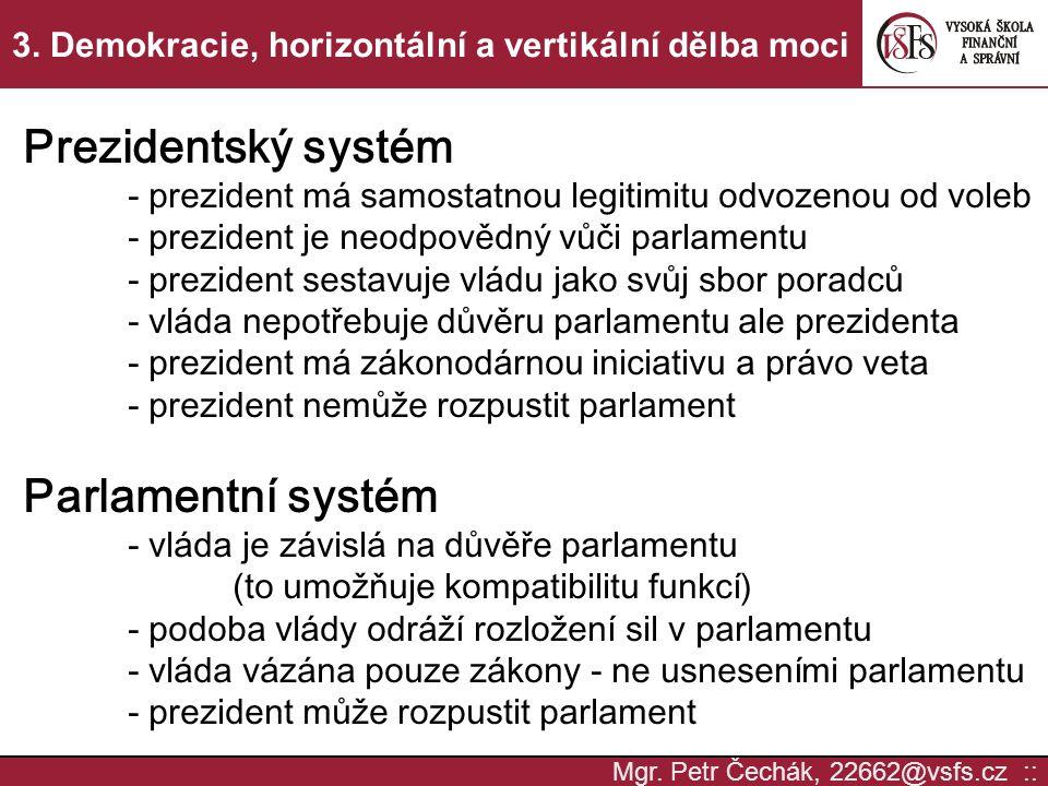 Mgr. Petr Čechák, 22662@vsfs.cz :: 3. Demokracie, horizontální a vertikální dělba moci Prezidentský systém - prezident má samostatnou legitimitu odvoz
