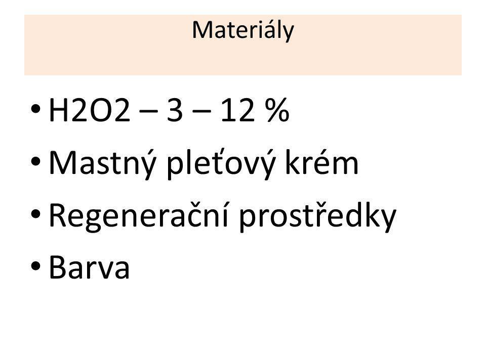 Materiály H2O2 – 3 – 12 % Mastný pleťový krém Regenerační prostředky Barva