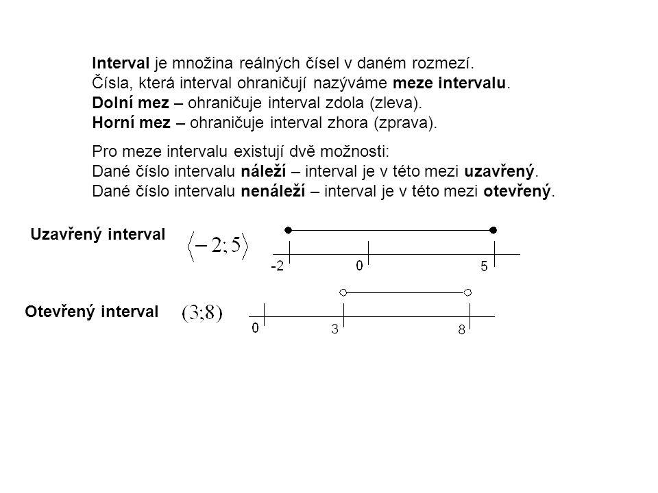 Interval je množina reálných čísel v daném rozmezí. Čísla, která interval ohraničují nazýváme meze intervalu. Dolní mez – ohraničuje interval zdola (z