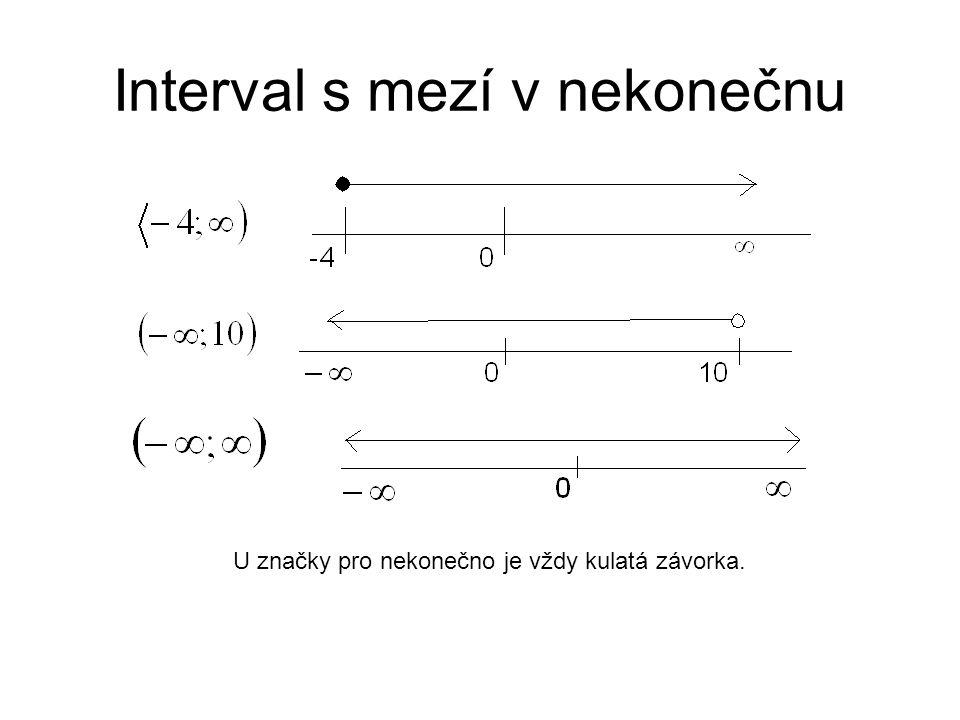 Interval s mezí v nekonečnu U značky pro nekonečno je vždy kulatá závorka.