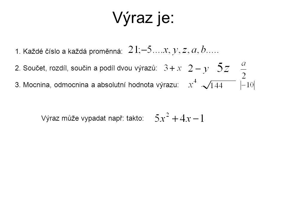 Výraz je: 1.Každé číslo a každá proměnná: 2. Součet, rozdíl, součin a podíl dvou výrazů: 3.