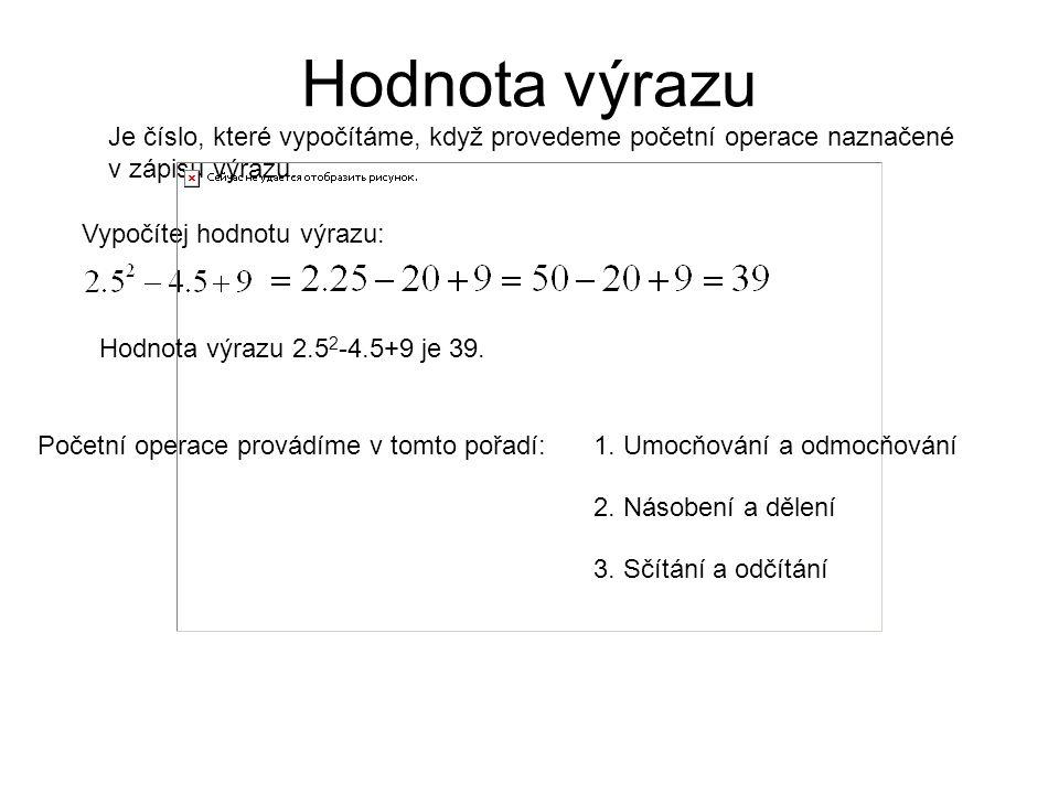 Hodnota výrazu Je číslo, které vypočítáme, když provedeme početní operace naznačené v zápisu výrazu.