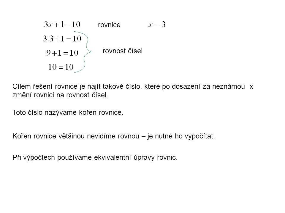 rovnice rovnost čísel Cílem řešení rovnice je najít takové číslo, které po dosazení za neznámou x změní rovnici na rovnost čísel. Toto číslo nazýváme