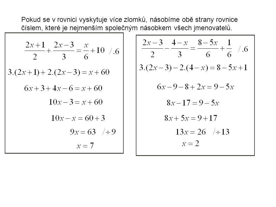 Pokud se v rovnici vyskytuje více zlomků, násobíme obě strany rovnice číslem, které je nejmenším společným násobkem všech jmenovatelů.
