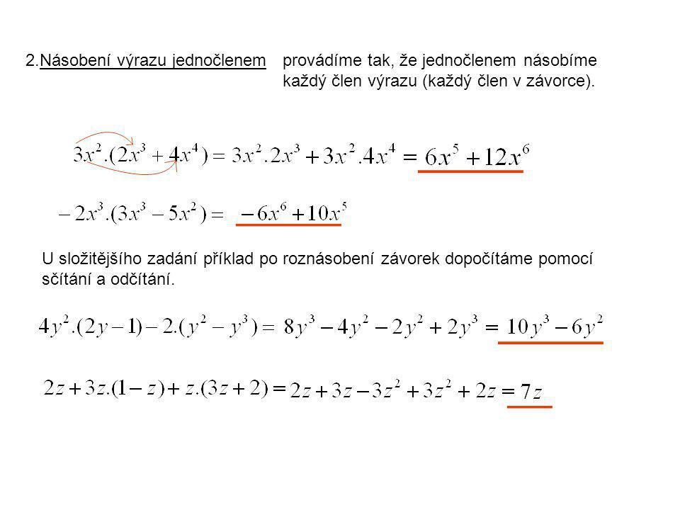2.Násobení výrazu jednočlenem U složitějšího zadání příklad po roznásobení závorek dopočítáme pomocí sčítání a odčítání.