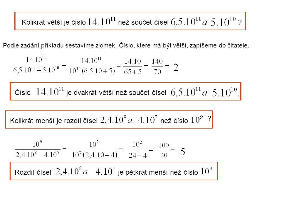 Kolikrát větší je číslonež součet čísel. Podle zadání příkladu sestavíme zlomek.