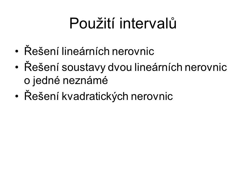 Použití intervalů Řešení lineárních nerovnic Řešení soustavy dvou lineárních nerovnic o jedné neznámé Řešení kvadratických nerovnic