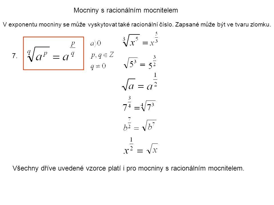 Mocniny s racionálním mocnitelem V exponentu mocniny se může vyskytovat také racionální číslo. Zapsané může být ve tvaru zlomku. 7. Všechny dříve uved