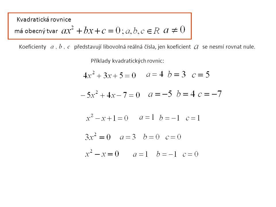 Kvadratická rovnice má obecný tvar Koeficientypředstavují libovolná reálná čísla, jen koeficient se nesmí rovnat nule.