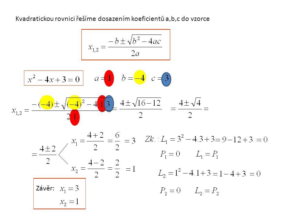 Kvadratickou rovnici řešíme dosazením koeficientů a,b,c do vzorce Závěr: