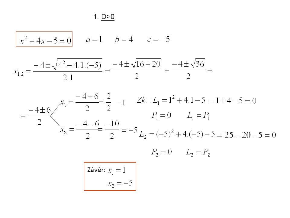 Závěr: 1. D>0