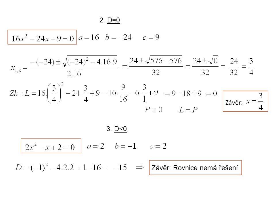 2. D=0 Závěr: 3. D<0 Závěr: Rovnice nemá řešení