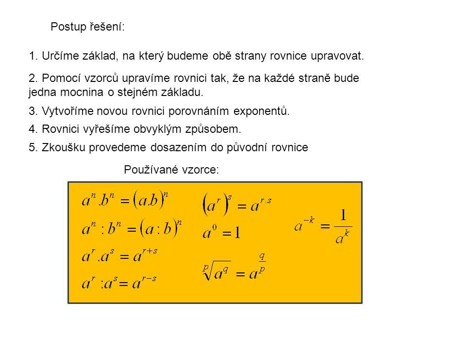 Postup řešení: 1. Určíme základ, na který budeme obě strany rovnice upravovat.