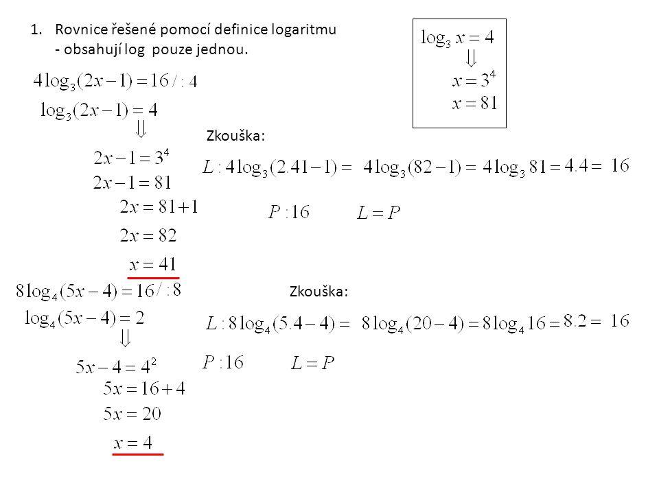 1.Rovnice řešené pomocí definice logaritmu - obsahují log pouze jednou. Zkouška: