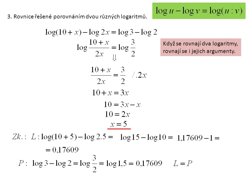 3. Rovnice řešené porovnáním dvou různých logaritmů. Když se rovnají dva logaritmy, rovnají se i jejich argumenty.