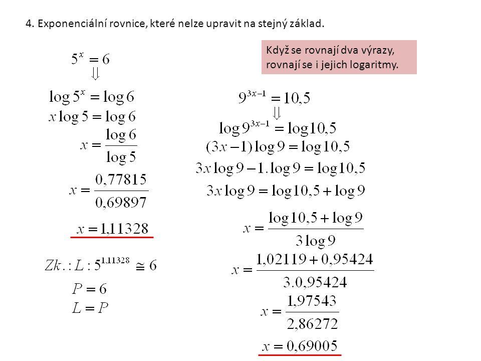 4. Exponenciální rovnice, které nelze upravit na stejný základ. Když se rovnají dva výrazy, rovnají se i jejich logaritmy.