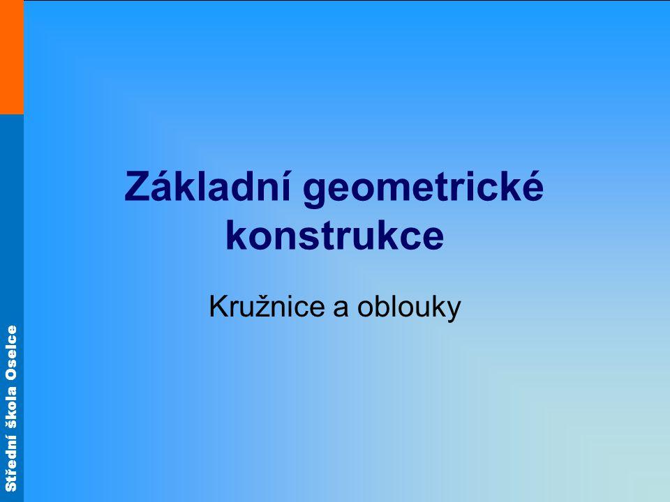 Střední škola Oselce Základní geometrické konstrukce Kružnice a oblouky