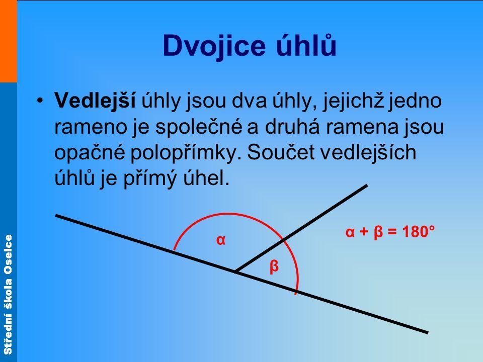 Střední škola Oselce Dvojice úhlů Vedlejší úhly jsou dva úhly, jejichž jedno rameno je společné a druhá ramena jsou opačné polopřímky. Součet vedlejší