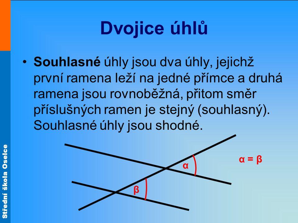 Střední škola Oselce Dvojice úhlů Souhlasné úhly jsou dva úhly, jejichž první ramena leží na jedné přímce a druhá ramena jsou rovnoběžná, přitom směr