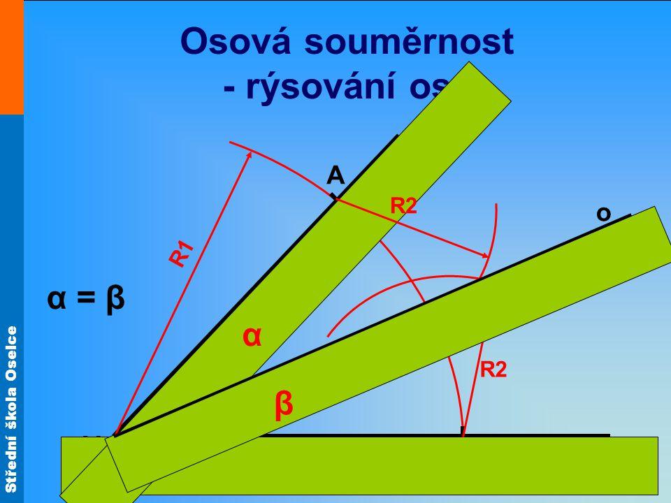Střední škola Oselce Osová souměrnost - rýsování osy V R1 B A R2 o α = β β α