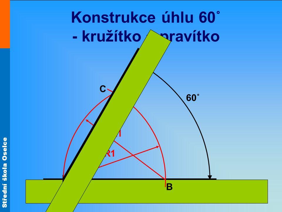 Střední škola Oselce Konstrukce úhlu 60˚ - kružítko + pravítko A C B R1 60˚