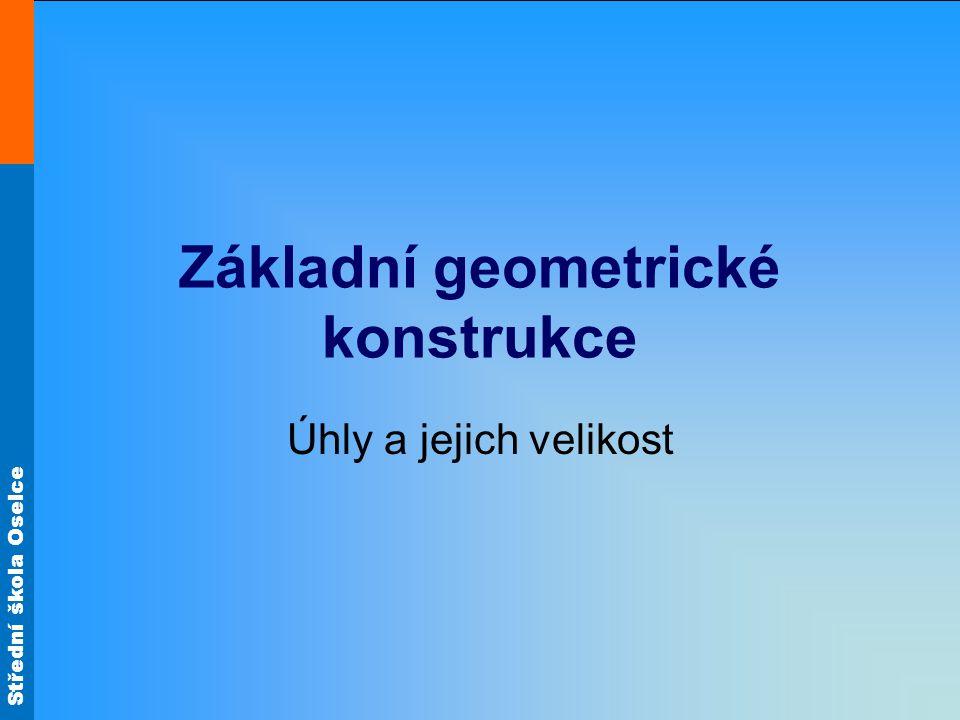 Střední škola Oselce Základní geometrické konstrukce Úhly a jejich velikost