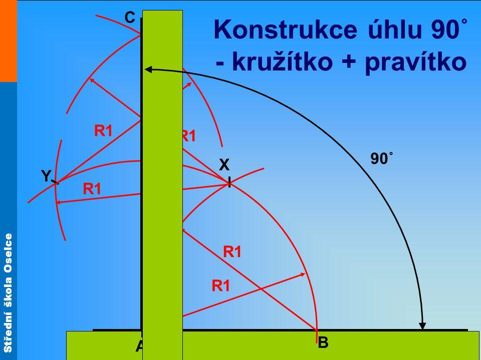 Střední škola Oselce Konstrukce úhlu 90˚ - kružítko + pravítko A X B R1 Y C 90˚