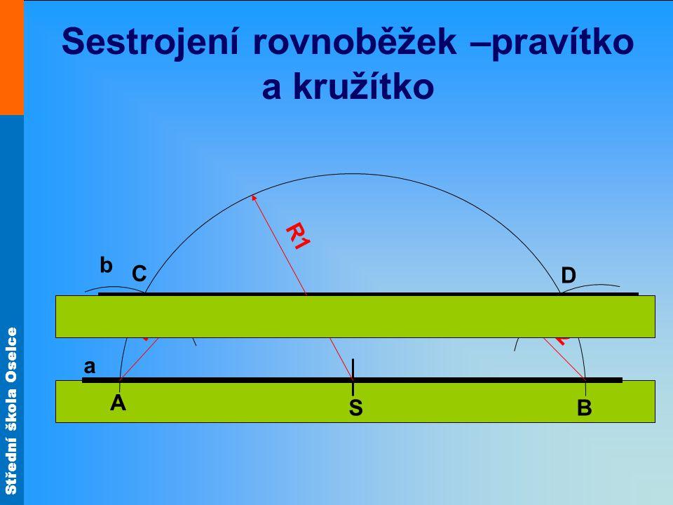 Střední škola Oselce Sestrojení rovnoběžek –pravítko a kružítko a S A B b R1 R2 C D